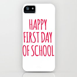 Happy First Day Of School iPhone Case
