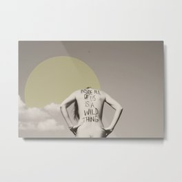 inside all of us is a wild thing   Metal Print