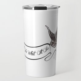 It Is What It Is Banner Travel Mug
