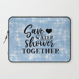Save Water Shower Together Laptop Sleeve