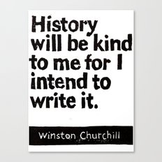 History will be kind to me for I intend to write it Canvas Print