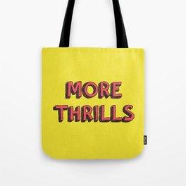 More Thrills Tote Bag