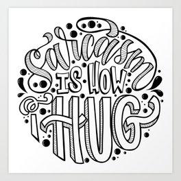 Sarcasm is How I Hug Art Print