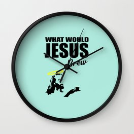 What would Jesus brew fun quote Wall Clock