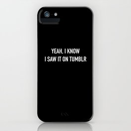 yeah, I know I saw it on Tumblr iPhone Case