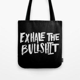 Exhale the Bullsh*t Tote Bag