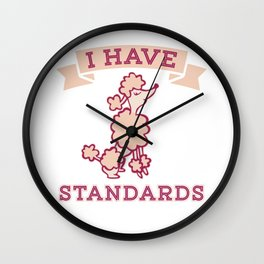 Poodle Have Standards Wall Clock