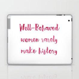 Well-Behaved Women Rarely Make History Laptop & iPad Skin