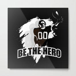 Be the Hero Metal Print