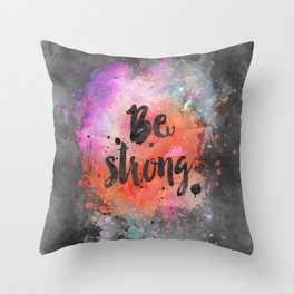 Be strong motivational watercolor quote Throw Pillow