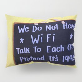 We Do Not Have WiFi Pillow Sham