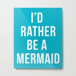 Rather Be A Mermaid Funny Quote Metal Print