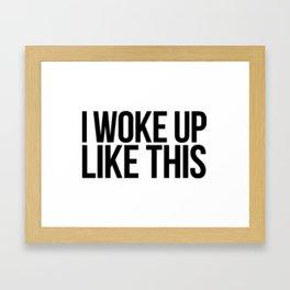 I Woke Up Like This Framed Art Print