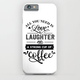 All you need is love laughter and a strong cup of coffee - Funny hand drawn quotes illustration. Funny humor. Life sayings. iPhone Case