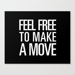 Feel Free To Make A Move Canvas Print