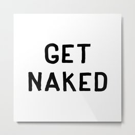 Get Naked - Text Typography Lettering Text Metal Print