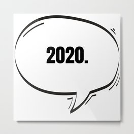 2020 Text-Based Speech Bubble Metal Print