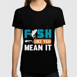 Fish Like You Mean It T-shirt