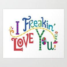 I freakin' love you Art Print