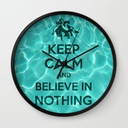 Keep Calm And Believe In Nothing! Wall Clock