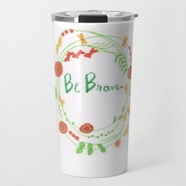 """Be Brave"" Travel Mug"