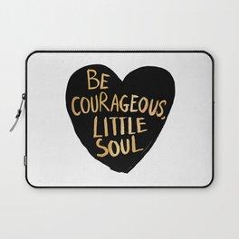 Be Courageous, Little Soul Laptop Sleeve