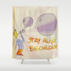 STAY ALIVE BE CHILDISH III Shower Curtain