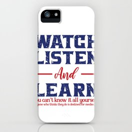 Watch Listen And Learn iPhone Case