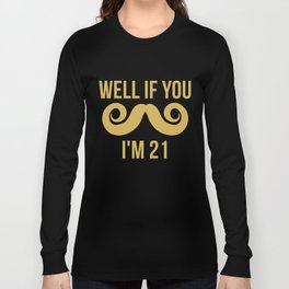 Well If You Mustache I'm 21 Funny 21st Birthday Long Sleeve T-shirt