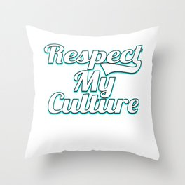 """Tell the world what you what and what is right with this awesome """"Respect My Culture"""" tee deisgn Throw Pillow"""