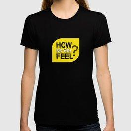 How do you feel? T-shirt