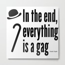 In the end, everything is a gag Metal Print