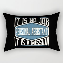 Personal Assistant  - It Is No Job, It Is A Mission Rectangular Pillow