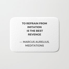 Stoic Inspiration Quotes - Marcus Aurelius Meditations - To refrain from imitation is the best reven Bath Mat
