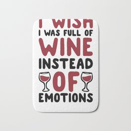 I WISH I WAS FULL OF WINE INSTEAD OF EMOTIONS T-SHIRT Bath Mat