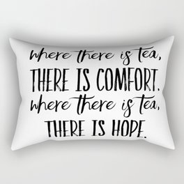 Where there is Tea There is Hope and Comfort Rectangular Pillow