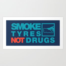 SMOKE TYRES NOT DRUGS v2 HQvector Art Print