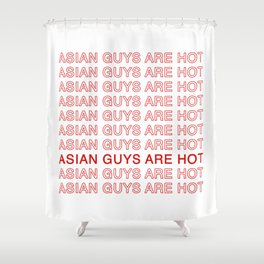Asian Guys Are Hot Shower Curtain