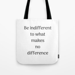 Empowering Quotes - Be indifferent to what makes no difference Tote Bag