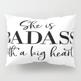 She is badass with a big heart, Gift For Her, Girly Poster, Teen Room Poster Pillow Sham
