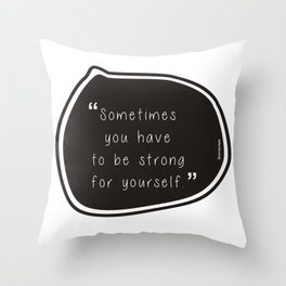 Sometimes you have to be strong for yourself. Throw Pillow