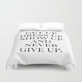 Get Up Dress Up Show Up and Never Give Up, Typography Quotes, Nursery Prints Girl, Minimal Art Duvet Cover
