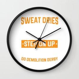 Demolition Derby Sweat Dries Bruises Destruction Driver Gift Wall Clock