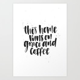 This Home Runs on Grace and Coffee Art Print