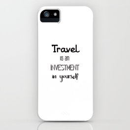 Travel is an investment in yourself iPhone Case