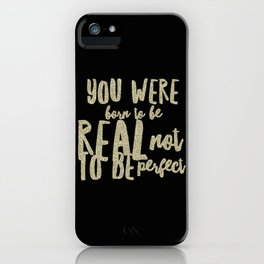 You were born to be real not to be perfect iPhone Case