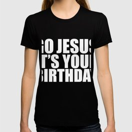 Go Jesus It's your Birthday Christain Christmas Xmas Holidays T-shirt