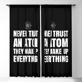 NEVER TRUST AN ATOM THEY MAKE UP EVERYTHING (Black & White) Blackout Curtain