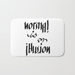 Normal is an Illusion - Ambigram Bath Mat
