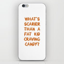 What's Scarier Than a Fat Kid Craving Candy T-Shirt iPhone Skin